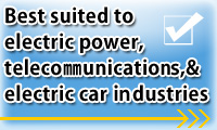 Best suited to electric power, telecommunications, & electric car industries